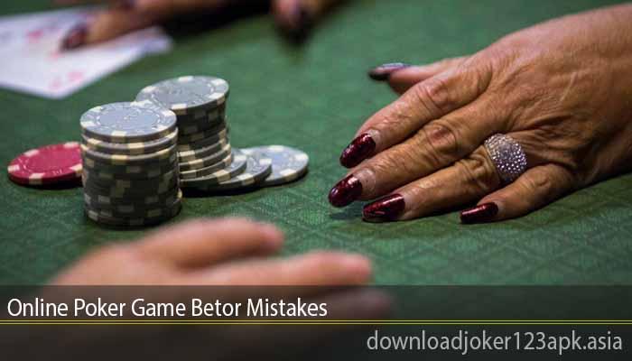 Online Poker Game Betor Mistakes
