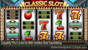 Simplify The Level to Win Online Slot Gambling