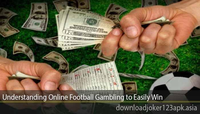 Understanding Online Football Gambling to Easily Win